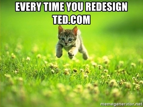 God Kills A Kitten - EVERY TIME YOU REDESIGN TED.com