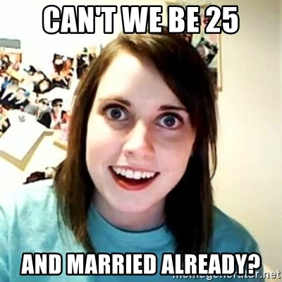 Overly Attached Girlfriend 2 - Can't we be 25 and married already?