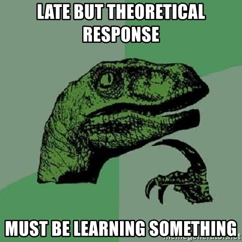 Philosoraptor - late but theoretical response must be learning something