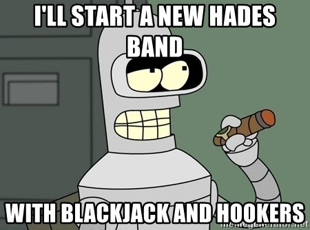 Typical Bender - I'll start a new Hades band with blackjack and hookers