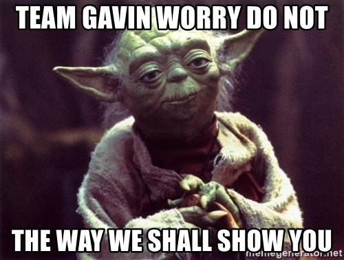 Yoda - team gavin worry do not the way we shall show you