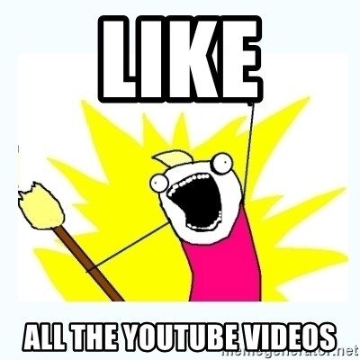 All the things - LIKE ALL THE YOUTUBE VIDEOS