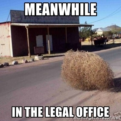Tumbleweed - meanwhile in the legal office
