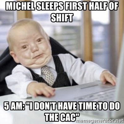 """Working Babby - michel sleeps first half of shift 5 am: """"i don't have time to do the cac"""""""