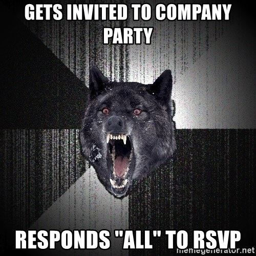 "Insanity Wolf - Gets invited to company party responds ""all"" to RSVP"
