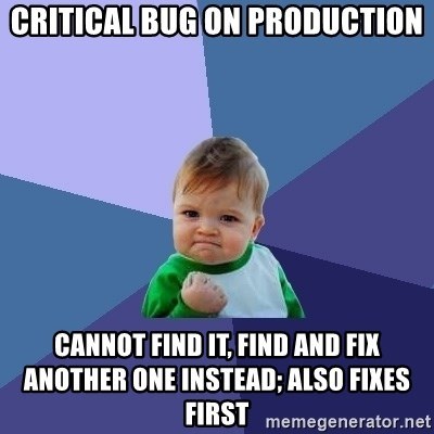 Success Kid - CRITICAL BUG ON PRODUCTION CANNOT FIND IT, find and FIX another one instead; Also fixes first
