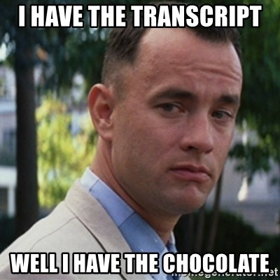 forrest gump - I have the transcript  Well I have the chocolate