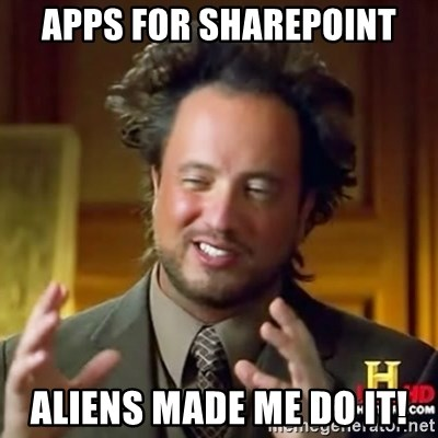 ancient alien guy - Apps For SharePoint Aliens Made me do it!