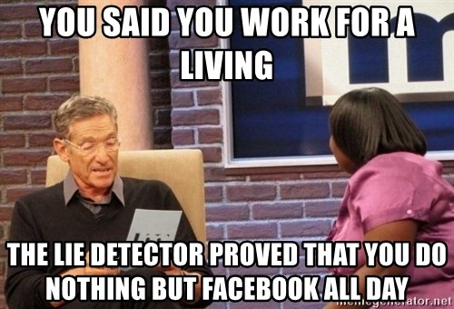 Maury Lie Detector - You said you work for a living the lie detector proved that you do nothing but facebook all day