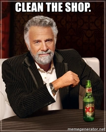 The Most Interesting Man In The World - clean the shop.