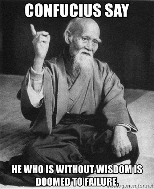 Bad Advice Asian - Confucius say He who is without wisdom is doomed to failure.
