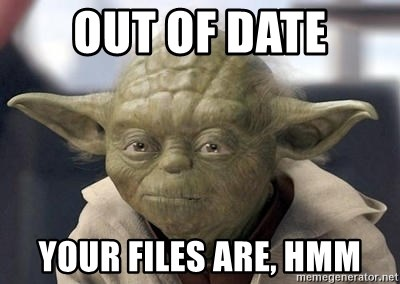 Master Yoda - OUT OF DATE YOUR FILES ARE, HMM