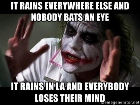 joker mind loss - It Rains everywhere else and nobody bats an eye It rains in LA and everybody loses their mind