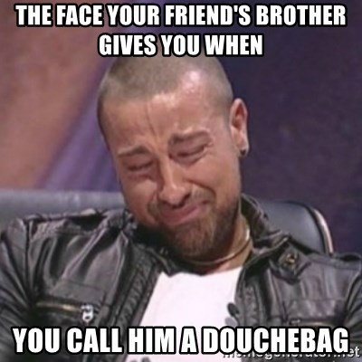 RAFALLORA - the face your friend's brother gives you when you call him a douchebag