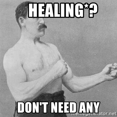overly manlyman -    Healing*?  Don't need any