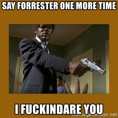 say what one more time - Say FoRRESTEr One More Time I FUCKINDARE You
