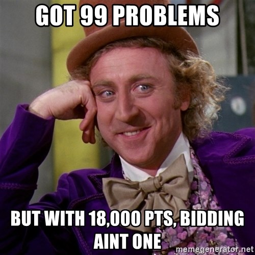 Willy Wonka - Got 99 problems but with 18,000 pts, bidding aint one