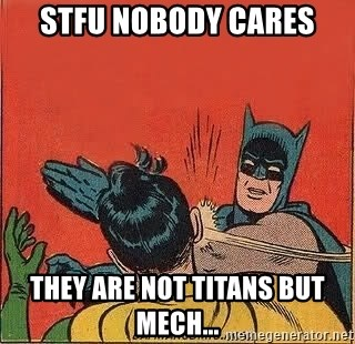 batman slap robin - STFU nobody cares They are not titans but mech...