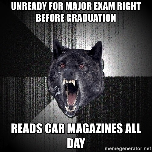 Insanity Wolf - Unready for major exam right before graduation Reads car magazines all day