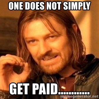 One Does Not Simply - One does not simply  get paid............