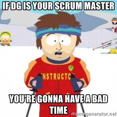 Bad time ski instructor 1 - if DG is your scrum master you're gonna have a bad time
