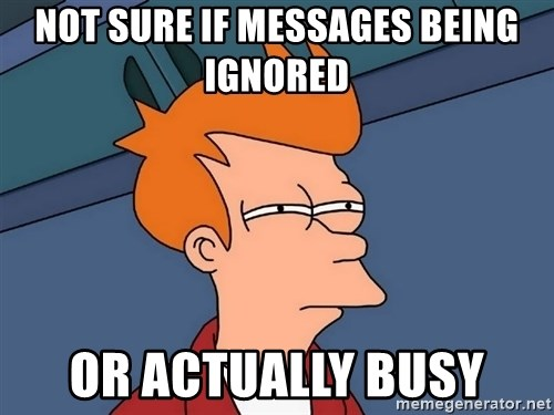 Futurama Fry - Not sure if messages being ignored or actually busy