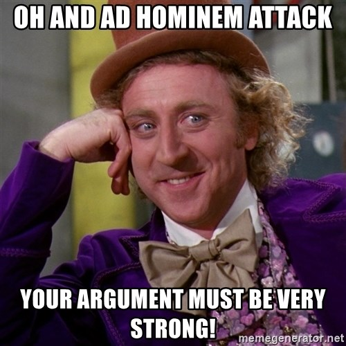 Willy Wonka - Oh and ad hominem attack your argument must be very strong!
