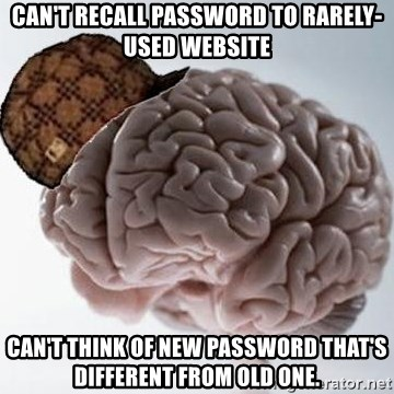 Scumbag Brain - Can't recall password to rarely-used website can't think of new password that's different from old one.