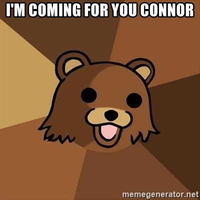 Pedobear - I'm coming for you Connor