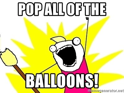 X ALL THE THINGS - pop all of the balloons!