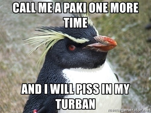 So What Penguin - call me a paki one more time and i will piss in my turban