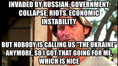 "Bill Murray Caddyshack - INVADED BY RUSSIAN, GOVERNMENT COLLAPSE, RIOTS, ECONOMIC INSTABILITY BUT NOBODY IS CALLING US ""THE UKRAINE"" ANYMORE, SO I GOT THAT GOING FOR ME, WHICH IS NICE"