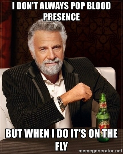 Dos Equis Guy gives advice - I DON'T ALWAYS POP blood presence BUT WHEN I DO IT'S ON THE FLY