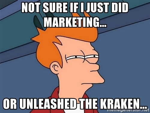 Futurama Fry - not sure if i just did marketing... or unleashed the kraken...