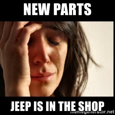First World Problems - New Parts Jeep is in the shop