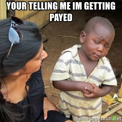 Skeptical 3rd World Kid - your telling me im getting payed