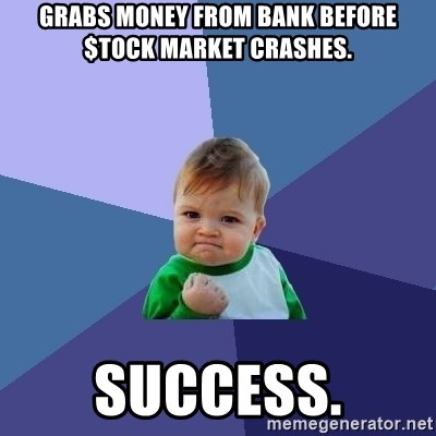 Success Kid - Grabs money from bank before $tock market crashes. Success.
