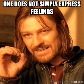 One Does Not Simply - One does not simply express feelings