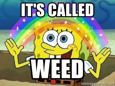 Imagination - it's called weed