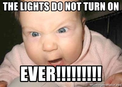 Angry baby - the lights do not turn on ever!!!!!!!!!