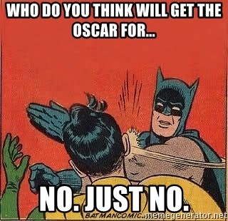 batman slap robin - who do you think will get the oscar For... no. just no.