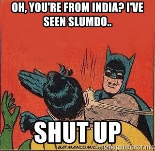 batman slap robin - Oh, you're from india? I've seen slumdo.. shut up