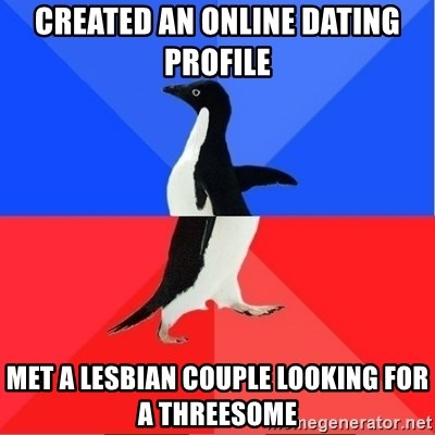 Socially Awkward to Awesome Penguin - created an online dating profile met a lesbian couple looking for a threesome