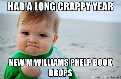 fist pump baby - Had a long crappy year New M Williams Phelp book drops