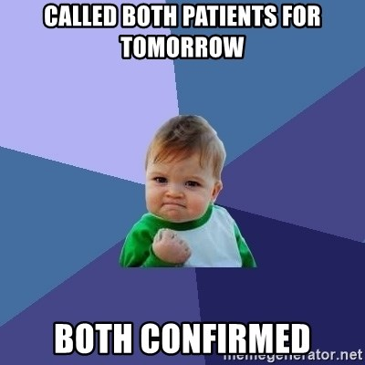 Success Kid - called both patients for tomorrow both confirmed