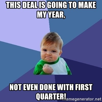 Success Kid - This deal is going to make my year, Not even done with first quarter!