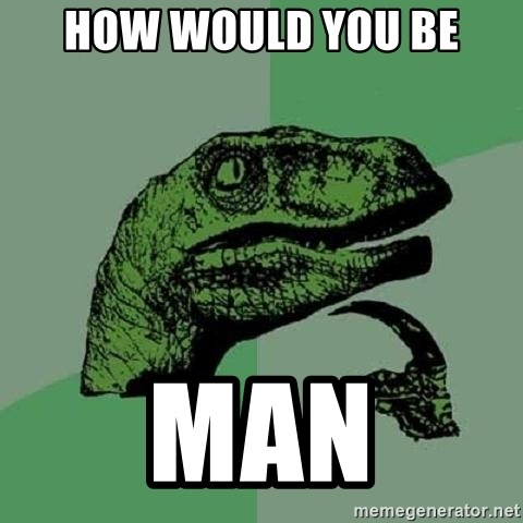 Philosoraptor - How Would you be Man