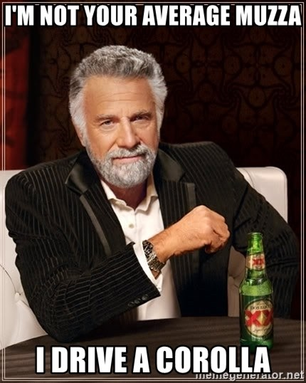 The Most Interesting Man In The World - I'm not your average muzza I drive a corolla
