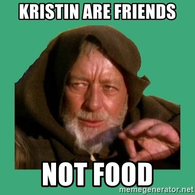 Jedi mind trick - Kristin are friends Not food