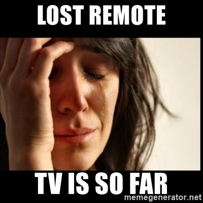 First World Problems - LOST REMOTE TV IS SO FAR